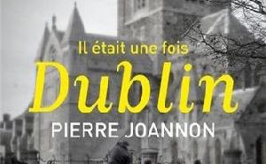 Pierre Joannon : Il était une fois Dublin